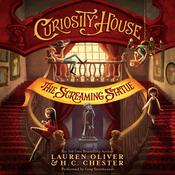 Curiosity House: The Screaming Statue by  Lauren Oliver audiobook