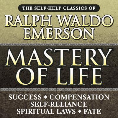 Mastery of Life by Ralph Waldo Emerson audiobook