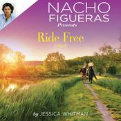 Nacho Figueras Presents: Ride Free by  Jessica Whitman audiobook