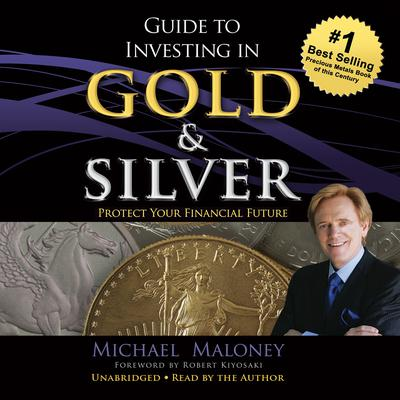 Guide to Investing in Gold and Silver by Michael Maloney audiobook