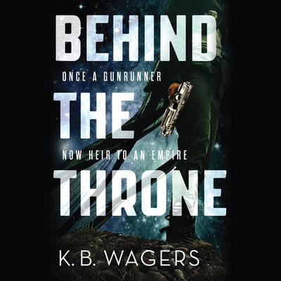 Behind the Throne by K. B. Wagers audiobook