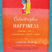 Catastrophic Happiness by  Catherine Newman audiobook