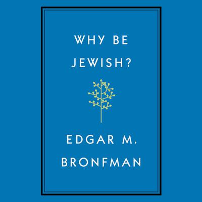 Why Be Jewish? by Edgar Bronfman audiobook