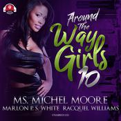 Around the Way Girls 10 by  Ms. Michel Moore audiobook