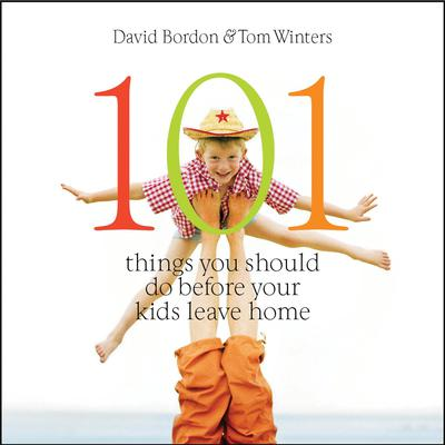 101 Things You Should Do Before Your Kids Leave Home by David Bordon audiobook