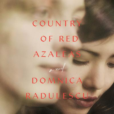 Country of Red Azaleas by Domnica Radulescu audiobook