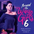 Around the Way Girls 6 by Mark Anthony, Meisha Camm, B.L.U.N.T.