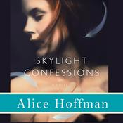 Skylight Confessions by  Alice Hoffman audiobook