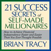 The 21 Success Secrets Self-Made Millionaires by  Brian Tracy audiobook