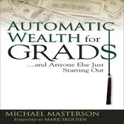 Automatic Wealth for Grads by  Michael Masterson audiobook
