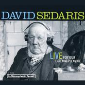 David Sedaris: Live For Your Listening Pleasure by  David Sedaris audiobook