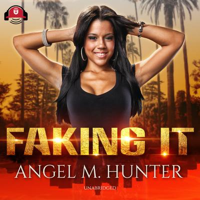 Faking It by Angel M. Hunter audiobook