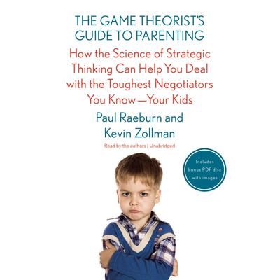 The Game Theorist's Guide to Parenting by Paul Raeburn audiobook