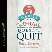 5 Habits of a Woman Who Doesn't Quit by  Nicki Koziarz audiobook