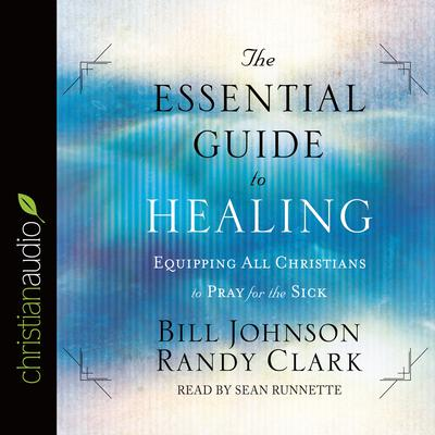 The Essential Guide to Healing by Bill Johnson audiobook