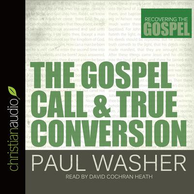 The Gospel Call and True Conversion by Paul Washer audiobook