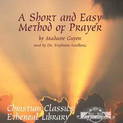 A Short and Easy Method of Prayer by Jeanne-Marie Bouvier de la Motte-Guyon audiobook