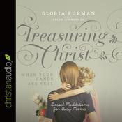 Treasuring Christ When Your Hands Are Full by  Gloria Furman audiobook
