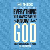 Everything You Always Wanted to Know about God (but Were Afraid to Ask) by  Eric Metaxas audiobook