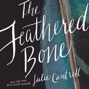 The Feathered Bone by  Julie Cantrell audiobook