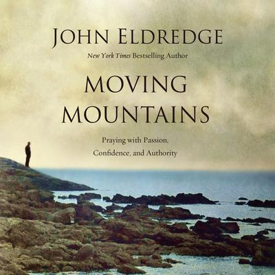 Moving Mountains by John Eldredge audiobook