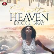 Ghetto Heaven by  Erick S. Gray audiobook