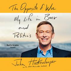 The Opposite of Woe by John Hickenlooper audiobook