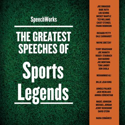 The Greatest Speeches of Sports Legends by SpeechWorks audiobook