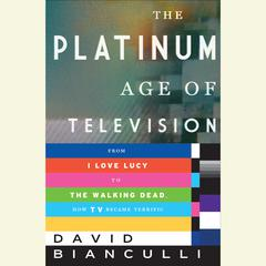 The Platinum Age of Television by David Bianculli audiobook