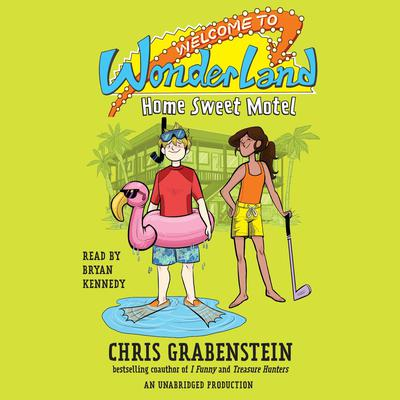 Welcome to Wonderland #1: Home Sweet Motel by Chris Grabenstein audiobook
