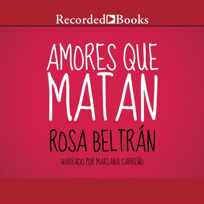 Amores Que Matan (Love That Kills) by Rosa Beltrán audiobook