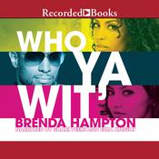 Who Ya Wit' by  Brenda Hampton audiobook