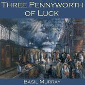 Three Pennyworth of Luck by  Basil Murray audiobook