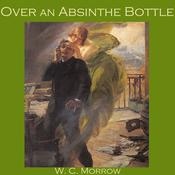 Over an Absinthe Bottle by  W. C. Morrow audiobook