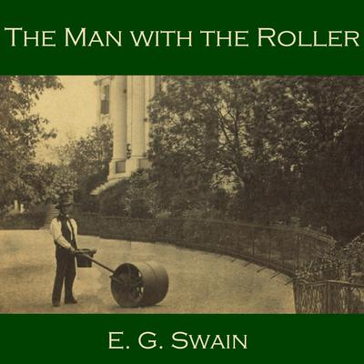 The Man with the Roller by E. G. Swain audiobook