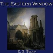 The Eastern Window by  E. G. Swain audiobook
