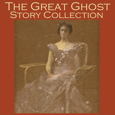 The Great Ghost Story Collection by various authors audiobook