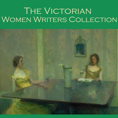The Victorian Women Writers Collection by various authors audiobook