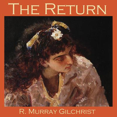 The Return by R. Murray Gilchrist audiobook