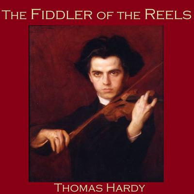 The Fiddler of the Reels by Thomas Hardy audiobook
