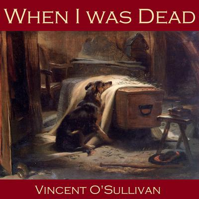 When I was Dead by Vincent O'Sullivan audiobook