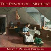 "The Revolt of ""Mother"" by  Mary E. Wilkins Freeman audiobook"