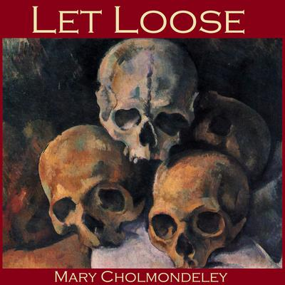 Let Loose by Mary Cholmondeley audiobook