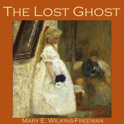 The Lost Ghost by Mary E. Wilkins Freeman audiobook