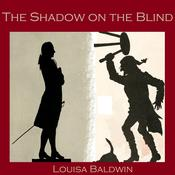 The Shadow on the Blind by  Louisa Baldwin audiobook