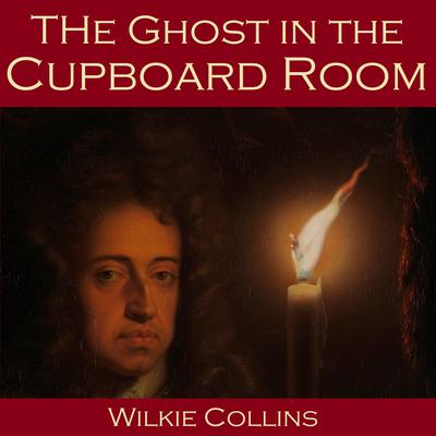 The Ghost in the Cupboard Room by Wilkie Collins audiobook