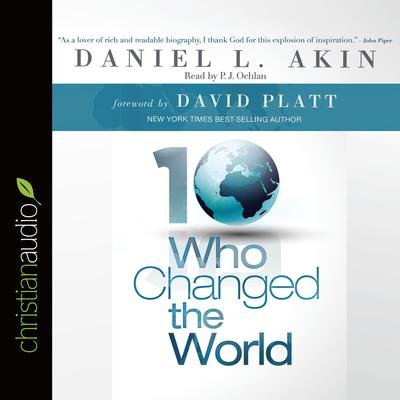 Ten Who Changed the World by Daniel L. Akin audiobook
