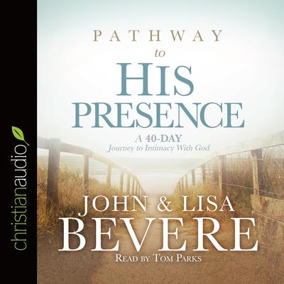 Pathway to His Presence by John Bevere audiobook
