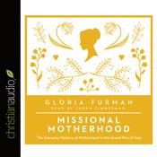 Missional Motherhood by  Gloria Furman audiobook