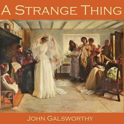 A Strange Thing by John Galsworthy audiobook